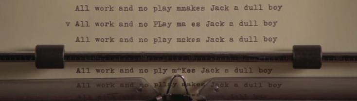 v All work and no p.lay mm kes Jack a dullboy