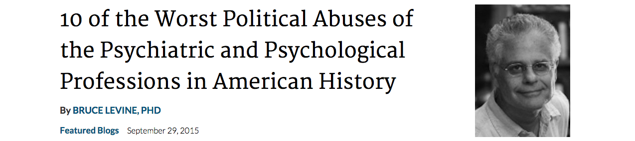 Mad in America: '10 of the Worst Political Abuses of the Psychiatric and Psychological Professions in American History'